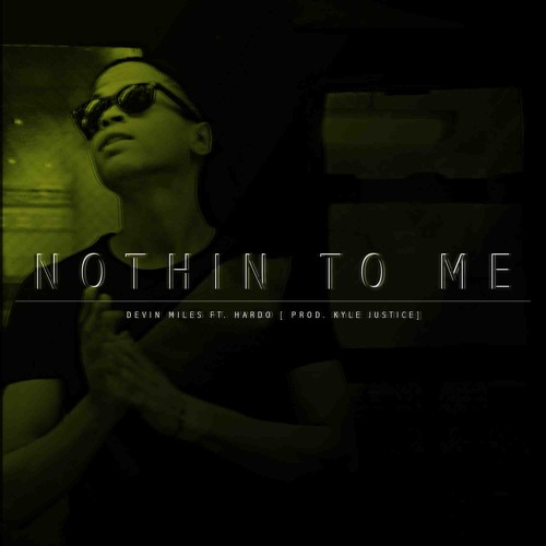 Nothin' To Me Ft Hardo {Prod. Kyle Justice}