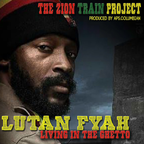 Lutan Fyah - Living in the Ghetto - The Zion Train Project