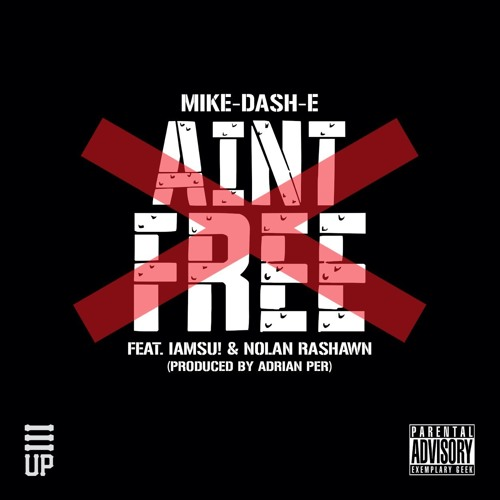 Mike Dash-E ft. Iamsu! x Nolan Rashawn - Aint Free (Prod. By Adrian Per)