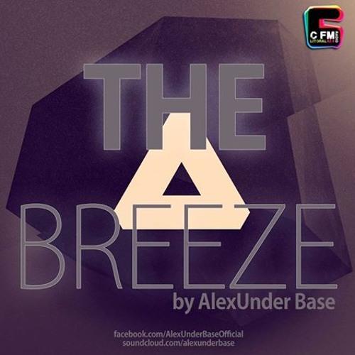 THE BREEZE By AlexUnder Base @ C FM #37 [Soundcloud]