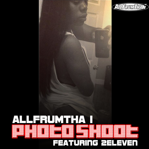 "AllFrumTha i feat/ 2Eleven ""Photo Shoot"""