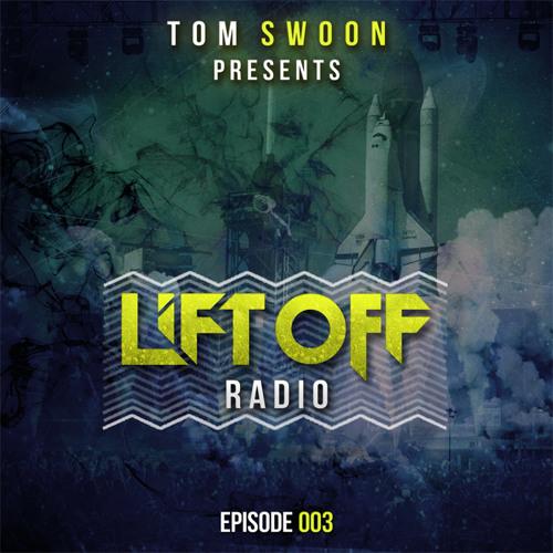Tom Swoon pres. LIFT OFF Radio - Episode 003