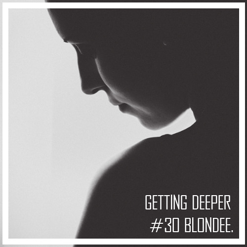 Getting Deeper Podcast #30 mixed by Blondee