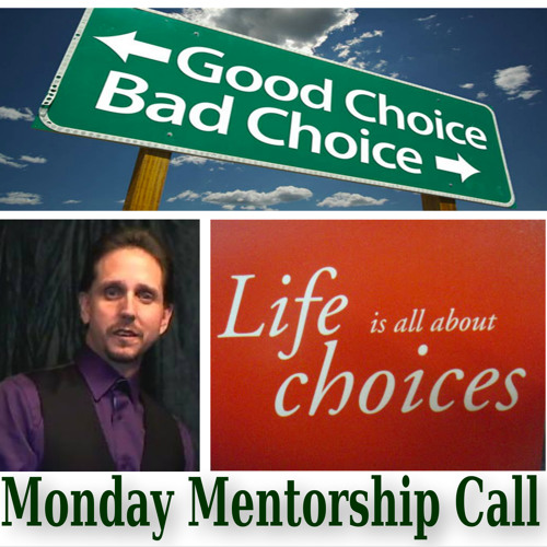 Life Is All About Choices - Mentorship Monday With Ernie Pinard 12-30-13