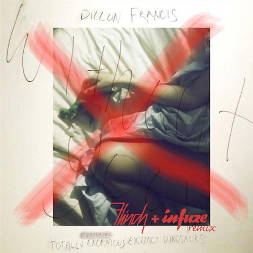 Dillon Francis - Without You (feat. T.E.E.D.) [Flinch & Infuze Remix]