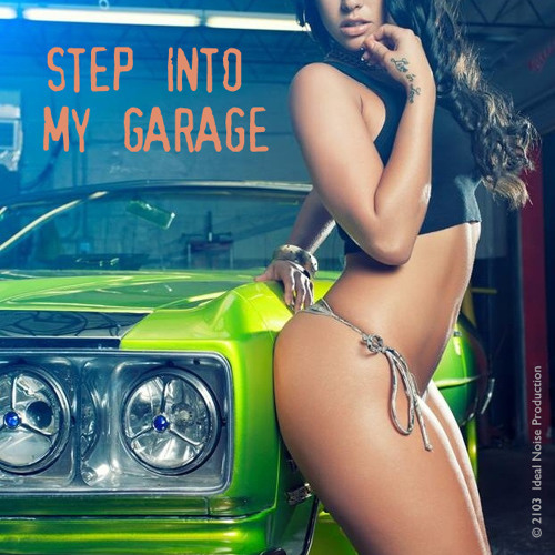 Step Into My Garage (Mixed by Ideal Noise) **FREE D/L**