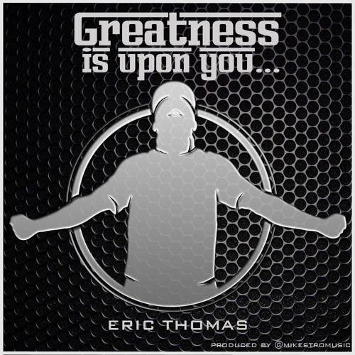 Greatness is upon you E.T.