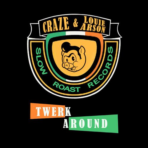 CRAZE & LOUIE ARSON // TWERK AROUND [Free Download]