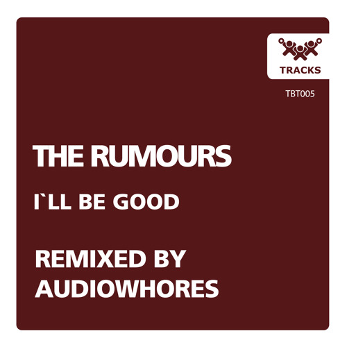 The Rumours - I'll Be Good (Audiowhores Remix) SOUNDCLOUD EXCLUSIVE