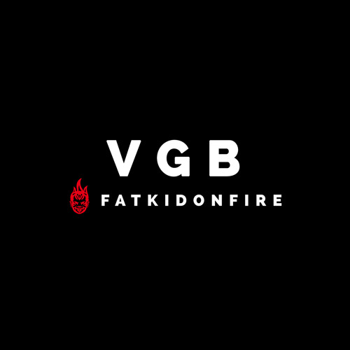 VGB x FatKidOnFire mix
