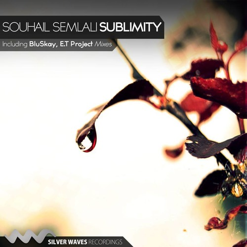 Souhail Semlali - Sublimity (E.T Project Remix) [Silver Waves Recordings]