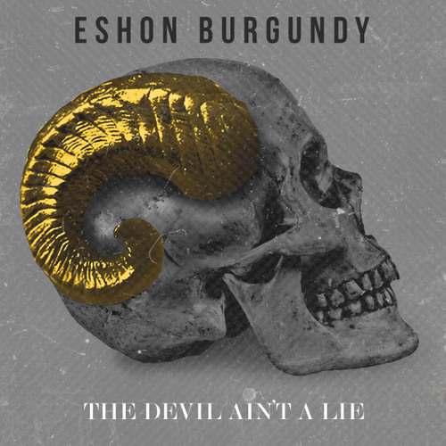 Eshon Burgundy- The Devil Ain't A Lie