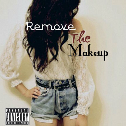 REMOVE THE MAKE-UP - Available On Google Play,Itunes & XBOX Music Store(Mixed By Terri SKillz)