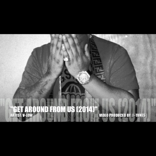 V - Low - Get Around From Us (2014) (Prod. By Andre on the Beat)