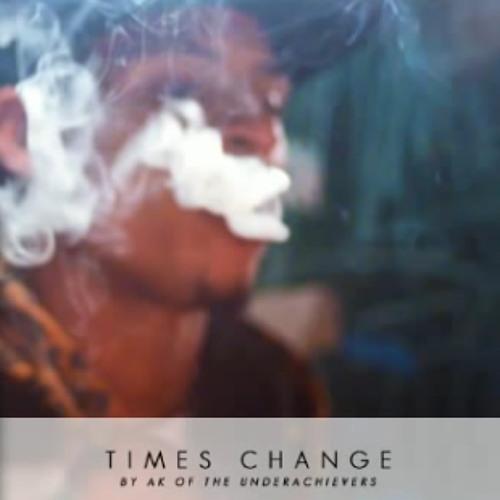 Times Change - AK ( The Underachievers )