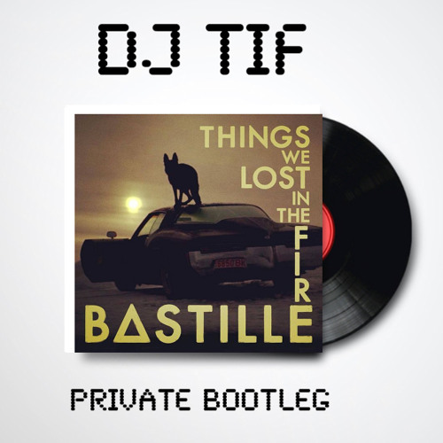 Bastille - Things We Lost In The Fire (DJ Tif Private Bootleg Mix)