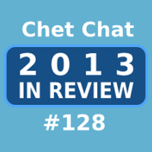 Chet Chat 128 - Dec 31, 2013