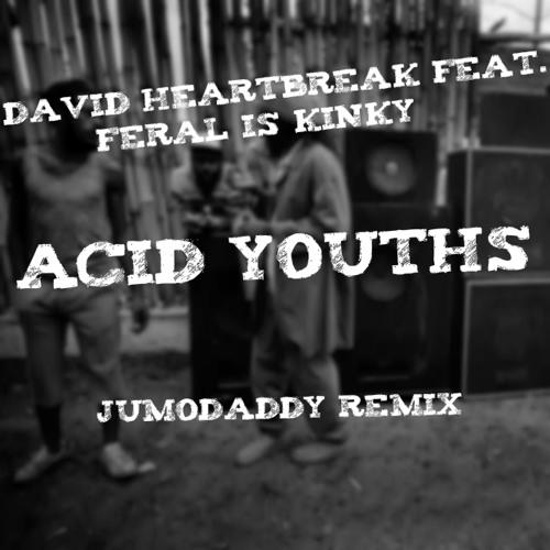 David Heartbreak - Acid Youths (JumoDaddy Remix) !!!FREE DOWNLOAD!!!