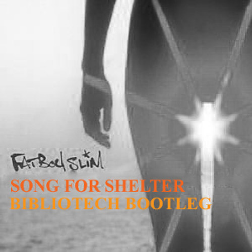 Fatboy Slim - Song For Shelter (Bibliotech Bootleg) **[Preview]**