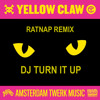 DJ Turn It Up (Ratnap REMIX) - Yellow Claw FULL RELEASE!!!!!!