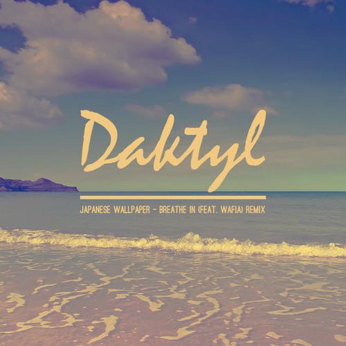 Japanese Wallpaper - Breathe In Ft. Wafia (Daktyl Remix)