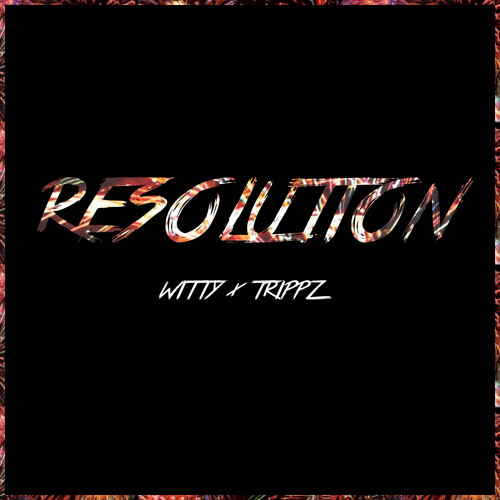Witty x Trippz Michaud - Resolution (Prod. Dan Haynes)