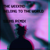 The Weeknd - Belong To The World (signs Remix)
