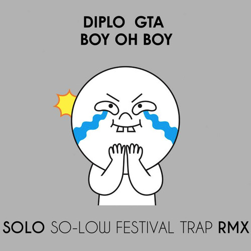 Diplo & GTA - Boy Oh Boy (Solo So-Low 'The Last' Remix)