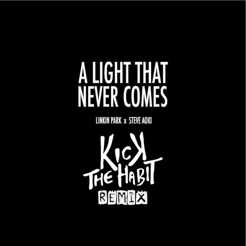 Linkin Park and Steve Aoki - A Light That Never Comes (Kick The Habit Remix) FREE DOWNLOAD!