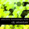 dj Alastair - Electric Tuesdays Session 28 - LIVE on electroradio.ch - incl. Tracklist