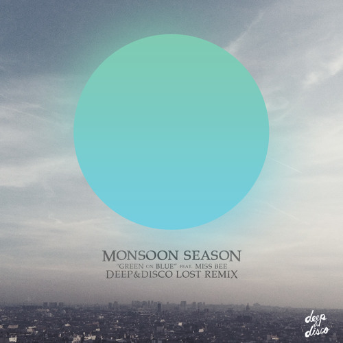 Monsoon Season  feat. Miss Bee - Green On Blue (Deep&Disco Lost Remix)