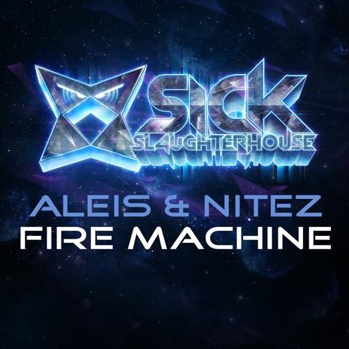 Aleis & Nitez - Fire Machine (Original Mix) (SICK SLAUGHTERHOUSE) PREVIEW