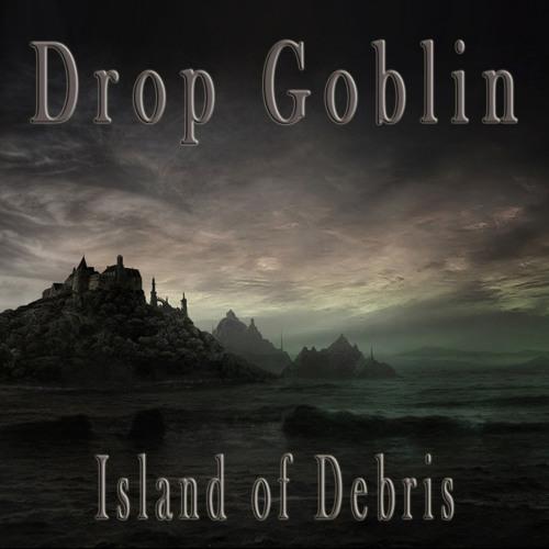 Drop Goblin - Island of Debris [FREE DOWNLOAD]