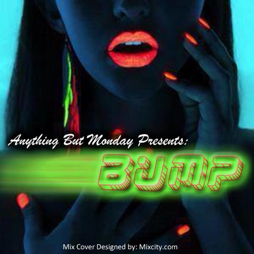 BUMP (featuring Nayer)- HOLLYWOOD CLUB REMIX - Anything But Monday With Control S