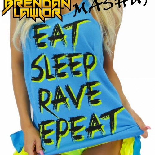 EAT SLEEP RAVE REPEAT - DJ BRENDAN LAWLOR MASHUP