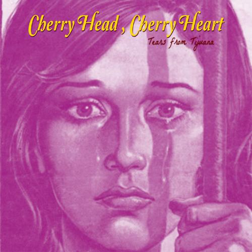 Cherry Head, Cherry Heart - Melancholy Twist
