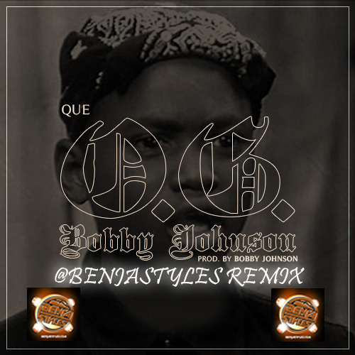 "Que ""OG Bobby Johnson"" (((Benja Styles Remix))) (dirty 106bpm)"