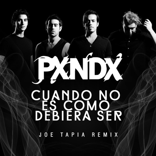 PXNDX - Cuando No Es Como Debiera Ser (Joe Tapia Remix) [FREE DOWNLOAD]