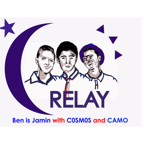 Relay (Ben is Jamin with C0SM0S and CAMO)