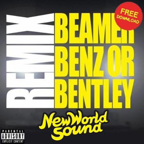 Beamer, Benz, Bentley (New World Sound Remix) [FREE DOWNLOAD]