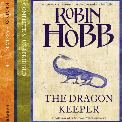 The Rainwild Chronicles book 1: Dragon Keeper, by Robin Hobb, read by Saskia Butler