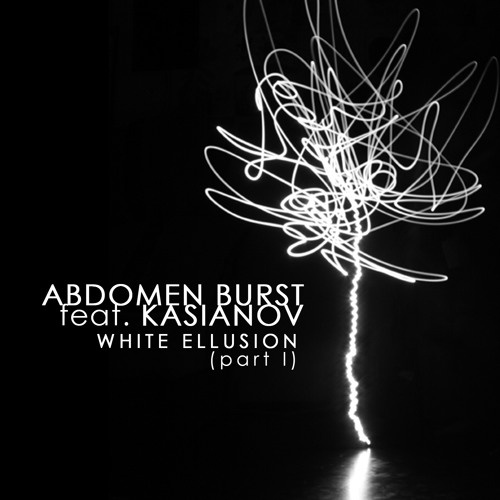Abdomen Burst :: White Elusion feat. Kasianov (part 1)