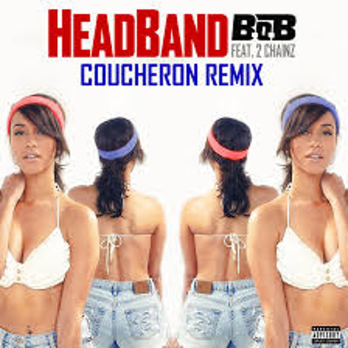 B.O.B. - HeadBand (ft. 2 Chainz) (Coucheron Remix)