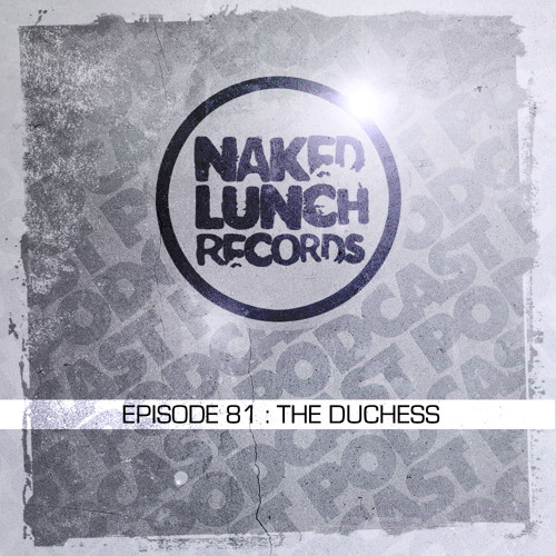 Naked Lunch PODCAST #081 - THE DUCHESS