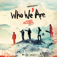 Switchfoot - Who We Are (Michael Calfan Remix)
