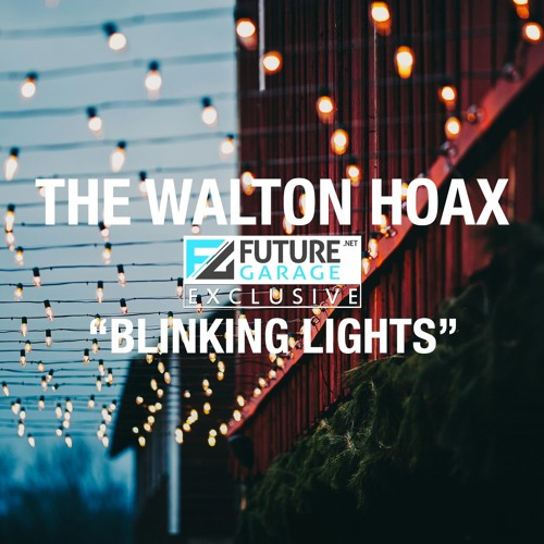 Blinking Lights by The Walton Hoax - FutureGarage.NET Exclusive
