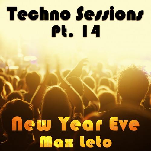 Max Leto @ New Year Eve - Techno Sessions Pt. 14 - [TRACKLIST & FREE DL]
