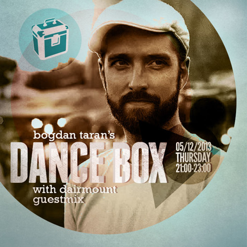 Dance Box with Bogdan Taran - 05 Dec 2013 feat. exclusive guest mix by Dairmount