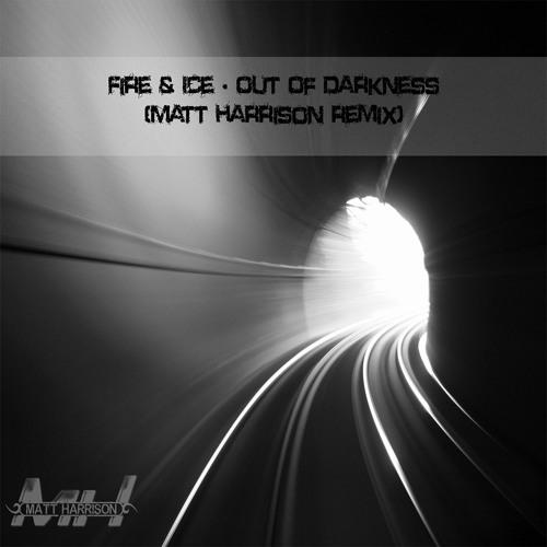 Fire & Ice - Out Of Darkness (Matt Harrison Remix) ***FREE DOWNLOAD***