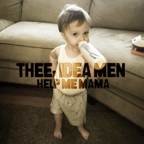 Thee, Idea Men - Help Me Mama